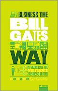 The Unauthorized Guide To Doing Business the Bill Gates Way: 10 Secrets of the World's Riche...