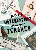 More Interesting Than Your School Teacher
