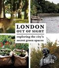 London Out of Sight : Exploring the City's Secret Green Spaces