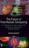 The Future of Post-Human Computing: A Preface to a New Theory of Hardware, Software and the ...