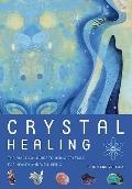 Crystal Healing : The Practical Guide to Using Crystals for Health and Well-Being
