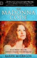 Madonna Code : Mysteries of the divine feminine Unveiled