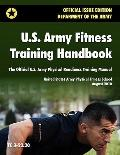 U S Army Fitness Training Handbook : The Official U. S. Army Physical Readiness Training Man...