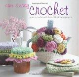 Cute & Easy Crochet: Learn to Crochet with These 35 Adorable Projects. Nicki Trench