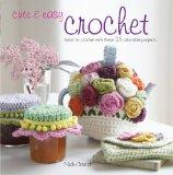 Cute and Easy Crochet : Learn to crochet with these 35 adorable Projects