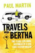 Travels with Bertha : Two Years Travelling Around Australia in a 1978 Ford Falcon