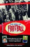 The Smell of Football: Candid reflections on 35 years in professional soccer as a player, ma...