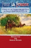 POUR LA FRANCE: A Guide to the Formations and Units of French Land Forces 1914-18
