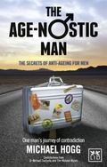 Age-Nostic Lifestyle : One Man's Rejuvenation Journey to Getting 10 Years Back and Staying H...