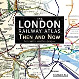 The London Railway Atlas: Then and Now
