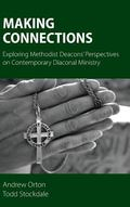 Making Connections : Exploring Methodist Deacons' Perspectives on Contemporary Diaconal Mini...