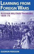 Learning from Foreign Wars : Russian Military Thinking, 1859-73