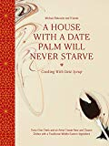 A House with a Date Palm Will Never Starve: Cooking with Date Syrup: Forty-One Chefs and an ...
