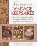 Sew Your Own Vintage Keepsakes : How to Create Gorgeous Gifts, Heirlooms and Accessories in ...