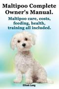 Maltipoo Complete Owner's Manual. Maltipoos Facts and Information. Maltipoo Care, Costs, Fee...