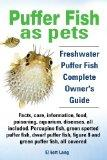 Puffer Fish as Pets. Freshwater Puffer Fish Facts, Care, Information, Food, Poisoning, Aquar...