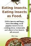 Eating Insects. Eating Insects as Food. Edible Insects and Bugs, Insect Breeding, Most Popul...