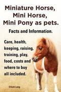 Miniature Horse, Mini Horse, Mini Pony as Pets. Facts and Information. Miniature Horses Care...