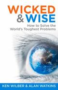 Wicked and Wise : How to Solve the World's Toughest Problems