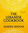 Lebanese Cookbook : Delicious and Authentic Recipes from a Top Lebanese Chef