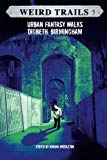 Weird Trails: Urban Fantasy Walks Digbeth, Birmingham (Volume 1)