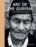 Arc of the Gurkha : From Nepal to the British Army