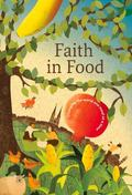 Faith in Food : Changing the World - One Meal at a Time