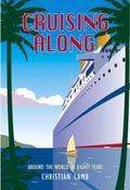 Cruising Along : Around the World in Eighty Years