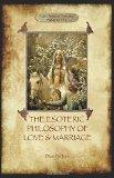 The Esoteric Philosophy of Love and Marriage (Aziloth Books)