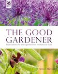 Good Gardener : A Practical Guide from National Trust Experts