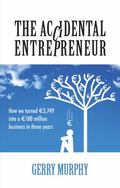 Accidental Entrepreneur : How We Turned ϵ3,749 into a ϵ100 Million Business in T...