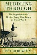 Muddling Through: The Organisation of British Army Chaplaincy in World War One (Helion Studi...