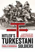 Hitler's Turkestani Soldiers : A History of the 162nd (Turkistan) Infantry Division