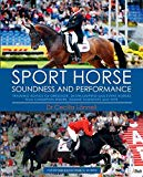 Sport Horse Soundness and Performance: Training Advice for Dressage, Showjumping and Event H...