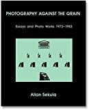 Photography Against the Grain: Essays and Photo Works, 1973-1983