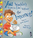 You Wouldn't Want to Live Without the Internet