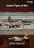 Iranian Tigers at War : Northrop F-5A/B, F-5E/F and Sub-Variants in Iranian Service since 1966
