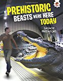 If Prehistoric Beasts Were Here Today: Savage Predators
