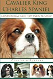 Cavalier King Charles Spaniel: Comprehensive Care from Puppy to Senior; Care, Health, Traini...
