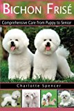 Bichon Frisé: Comprehensive Care from Puppy to Senior; Care, Health, Training, Behavior, Und...
