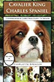Cavalier King Charles Spaniel: REVISED & EXPANDED: Comprehensive Care from Puppy to Senior; ...