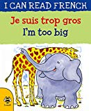 Je Suis Trop Gros / I'm Too Big (I Can Read French)