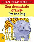 Soy Demasiado Grande / I'm Too Big (I Can Read Spanish)