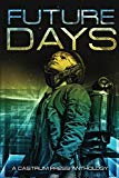 Future Days Anthology: A collection of sci-fi & fantasy adventure short stories (The Days Se...