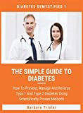 The Simple Guide To Diabetes: How To Prevent, Manage And Reverse Type 1 And Type 2 Diabetes ...