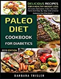 Paleo Diet Cookbook For Diabetics: Delicious Recipes For A Healthy Weight Loss (Includes Alp...