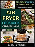 Air Fryer Cookbook For Beginners: Delicious Recipes For A Healthy Weight Loss (Including Glo...