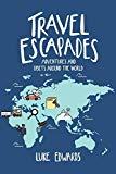 Travel Escapades: Upsets and adventures around the World