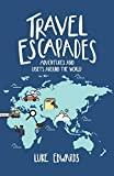 Travel Escapades: Adventures and upsets around the World