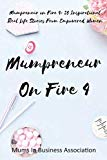Mumpreneur on Fire 4: 25 Inspirational Real Life Stories From Empowered Women